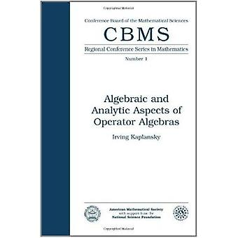 Algebraic and Analytic Aspects of Operator Algebras by Irving Kaplans