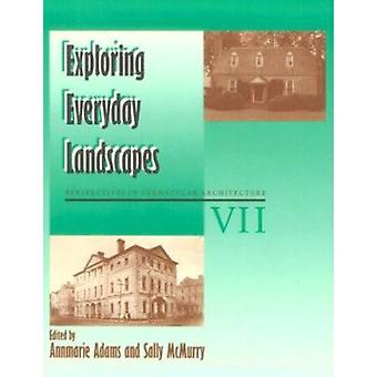 Exploring Everyday Landscapes by Annmarie Adams - Sally McMurry - 978