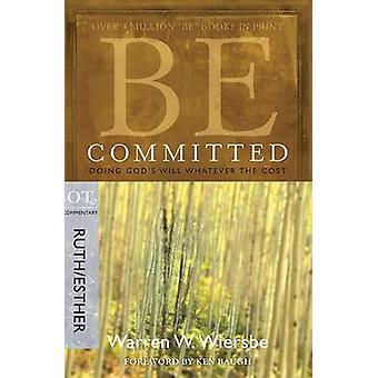 Be Committed - Ruth & Esther - Doing God's Will Whatever the Cost by W