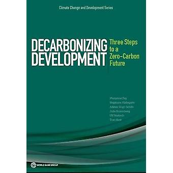 Decarbonizing Development - Three Steps to a Zero-Carbon Future by Wor