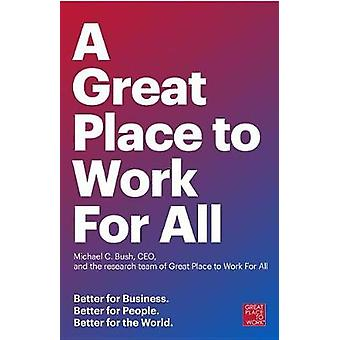 A Great Place To Work For All - Better for Business - Better for Peopl