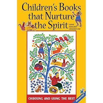 Children's Books That Nurture the Spirit - Choosing and Using the Best