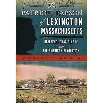 The Patriot Parson of Lexington - Massachusetts - Reverend Jonas Clark