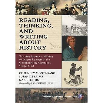 Reading Thinking and Writing About History  Teaching Argument Writing to Diverse Learners in the Common Core Classroom Grades 612 by Chauncey Monte sano & Susan De La Paz & Mark Felton
