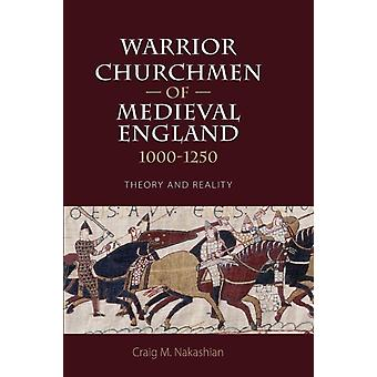 Warrior Churchmen of Medieval England 10001250 Theory and Reality by Nakashian & Craig M