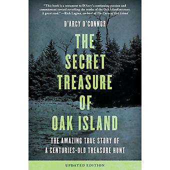 Secret Treasure of Oak Island The Amazing True Story of a CenturiesOld Treasure Hunt Updated Edition by OConnor & DArcy