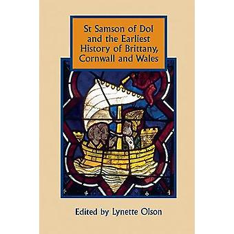 St Samson of Dol and the Earliest History of Brittany Cornwall and Wales by Olson & Lynette