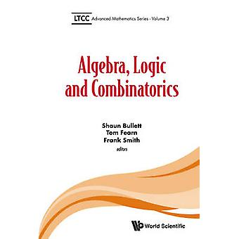 ALGEBRA LOGIC AND COMBINATORICS by BULLETT & SHAUN