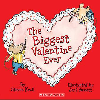 The Biggest Valentine Ever by Steven Kroll - Jeni Bassett - 978141776