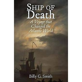 Ship of Death - A Voyage That Changed the Atlantic World by Billy G. S