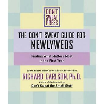 The Dont Sweat Guide for Newlyweds Finding What Matters Most in the First Year by Carlson & Richard