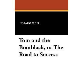 Tom and the Bootblack o The Road to Success de Alger & Horatio & Jr.