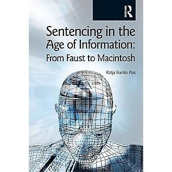 Sentencing in the Age of Information  From Faust to Macintosh by Franko Aas & Katja