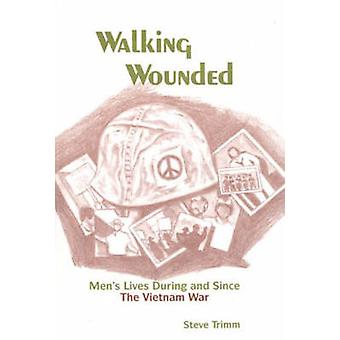 Walking Wounded Mens Lives During and Since the Vietnam War by Trimm & Steve