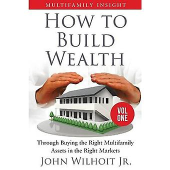Multifamily Insight Vol 1 How to Build Wealth Through Buying the Right Multifamily Assets in the Right Markets by Wilhoit & Jr. & John