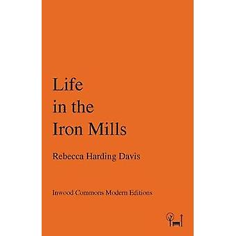 Life in the Iron Mills by Harding Davis & Rebecca