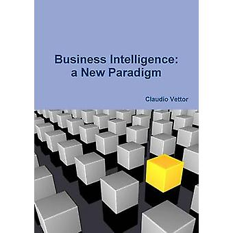 Business Intelligence a New Paradigm by Vettor & Claudio