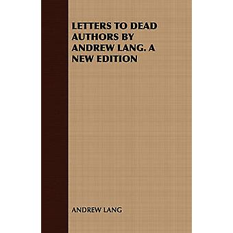 Letters to Dead Authors by Andrew Lang. a New Edition by Lang & Andrew