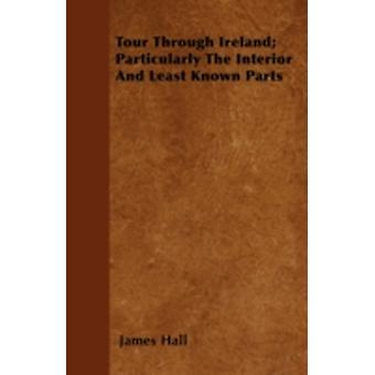 Tour Through Ireland Particularly The Interior And Least Known Parts by Hall & James