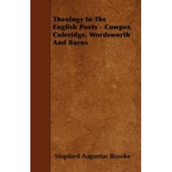 Theology In The English Poets  Cowper Coleridge Wordsworth And Burns by Brooke & Stopford Augustus