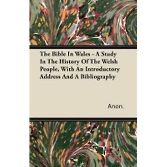 The Bible In Wales  A Study In The History Of The Welsh People With An Introductory Address And A Bibliography by Anon.