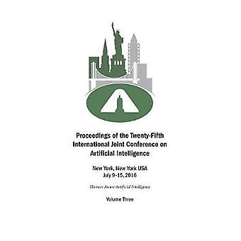 Proceedings of the TwentyFifth International Joint Conference on Artificial Intelligence  Volume Three by Kambhampati & Subbarao