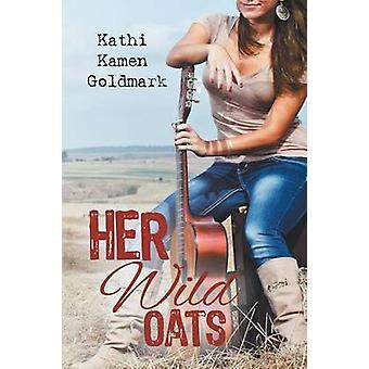 Her Wild Oats by Goldmark & Kathi Kamen