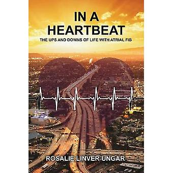 In a Heartbeat The Ups and Downs of Life with Atrial Fib by Ungar & Rosalie