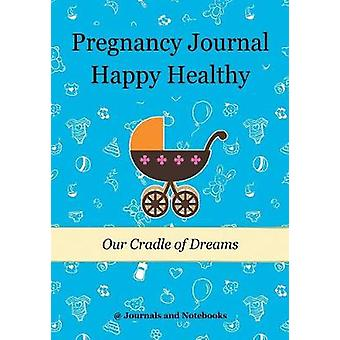 Pregnancy Journal Happy Healthy Our Cradle of Dreams by Journals Notebooks