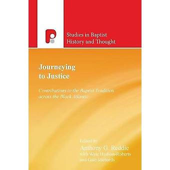 Journeying to Justice Contributions to the Baptist Tradition across the Black Atlantic by Reddie & Anthony G.