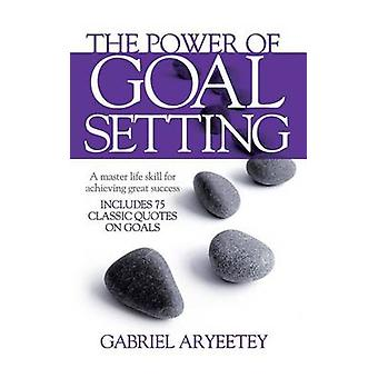 The Power of Goal Setting by Aryeetey & Gabriel