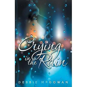 Crying in the Rain by McGowan & Debbie