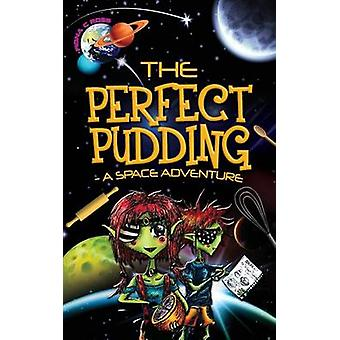 The Perfect Pudding  A Space Adventure by Ross & Fiona C