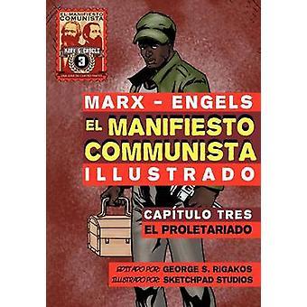 El Manifiesto Comunista Ilustrado  Captulo Tres El Proletariado by Marx & Karl