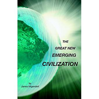The Great New Emerging Civilization by Hilgendorf & James