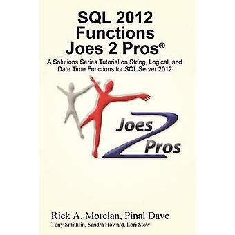 SQL 2012 Functions Joes 2 Pros R A Solutions Series Tutorial on String Logical and Date Time Functions for SQL Server 2012 by Morelan & Rick
