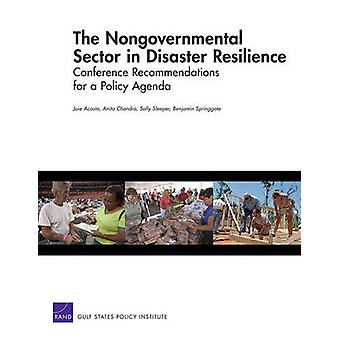 The Nongovernmental Sector in Disaster Resilience Conference Recommendations for a Policy Agenda by Acosta & Joie D.