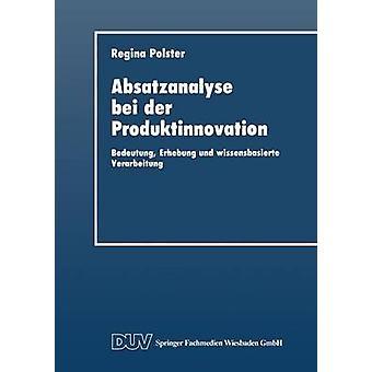 Absatzanalyse bei der Produktinnovation  Bedeutung Erhebung und wissensbasierte Verarbeitung by Polster & Regina
