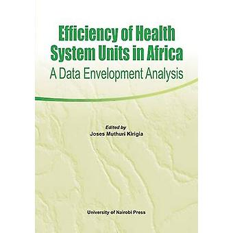Efficiency of Health System Units in Africa. A Data Envelopment Analysis by Kirigia & Joses Muthuri