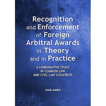 Recognition and Enforcement of Foreign Arbitral Awards in Theory and