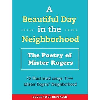 A Beautiful Day in the Neighborhood - The Poetry of Mister Rogers by F