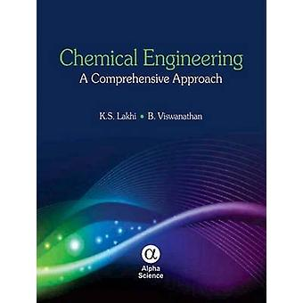 Chemical Engineering - A Comprehensive Approach by Kripal S. Lakhi - B