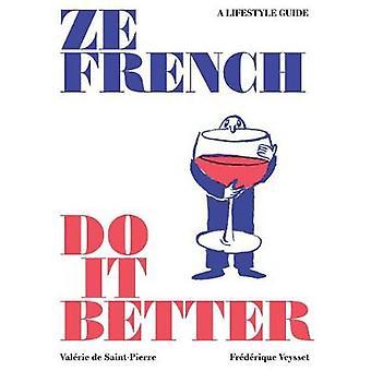 Ze French Do it Better - A Lifestyle Guide by Valerie De Saint Pierre