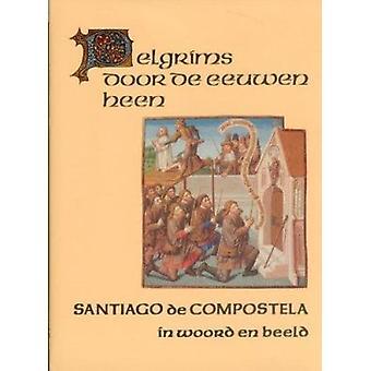 Santiago de Compostela - Pelgrims Door de Eeuwen Heen by Jan van Herwa