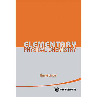 Elementary Physical Chemistry by Bruno Linder - 9789814299664 Book