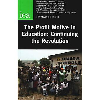 Profit Motive in Education - Continuing the Revolution by James Stanfi