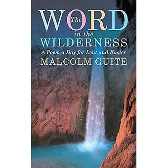 Word in the Wilderness - A Poem a Day for Lent and Easter by Malcolm G