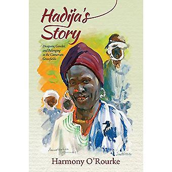 Hadija's Story - Diaspora - Gender - and Belonging in the Cameroon Gra
