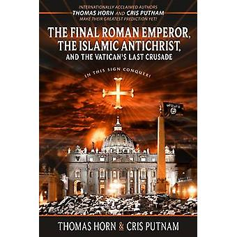 The Final Roman Emperor - the Islamic Antichrist - and the Vatican's