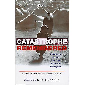 Catastrophe Remembered - Palestine - Israel and the Internal Refugees -